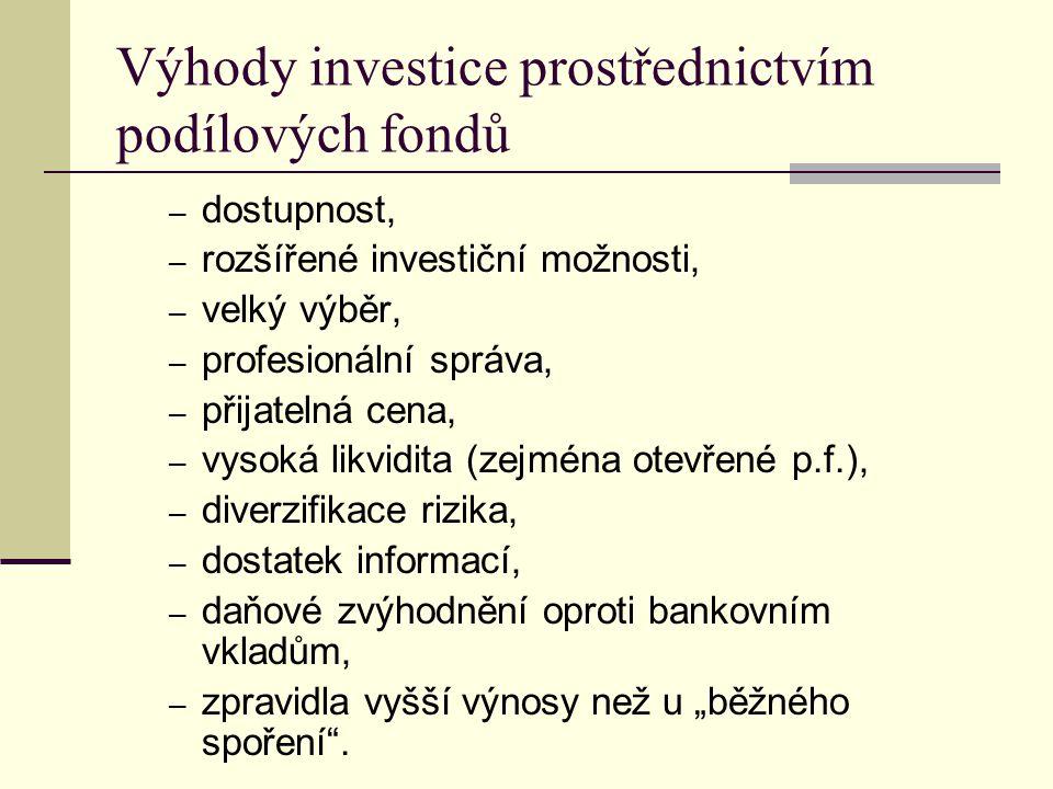 Výhody investice prostřednictvím podílových fondů ─ dostupnost, ─ rozšířené investiční možnosti, ─ velký výběr, ─ profesionální správa, ─ přijatelná c