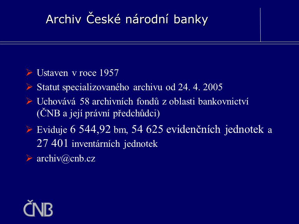  Ustaven v roce 1957  Statut specializovaného archivu od 24. 4. 2005  Uchovává 58 archivních fondů z oblasti bankovnictví (ČNB a její právní předch