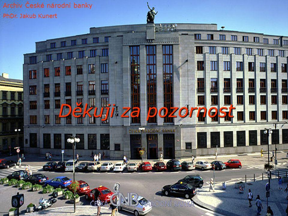 Děkuji za pozornost Archiv České národní banky PhDr. Jakub Kunert