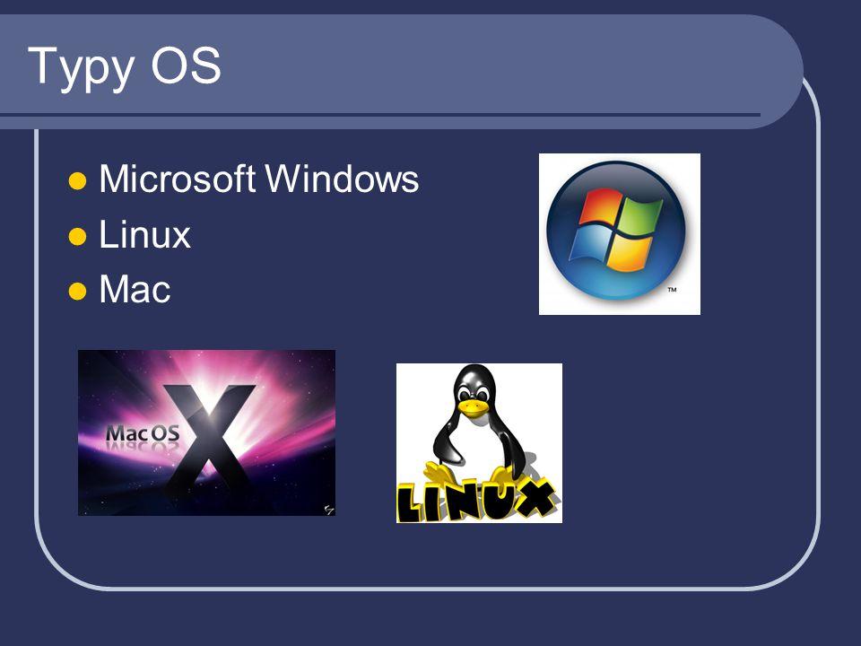 Typy OS Microsoft Windows Linux Mac