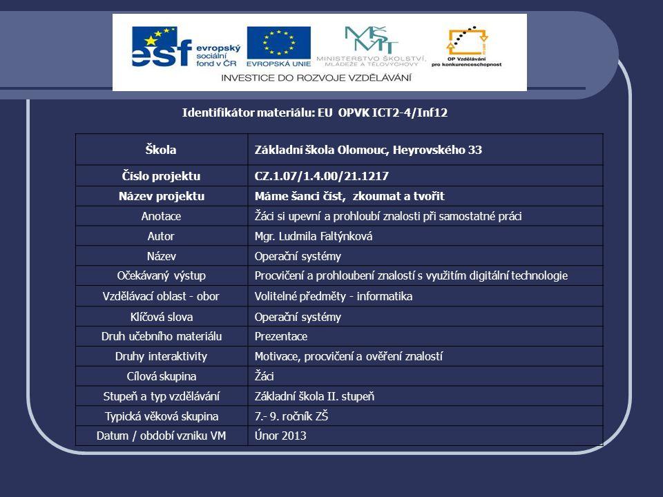 Identifikátor materiálu: EU OPVK ICT2-4/Inf12 ŠkolaZákladní škola Olomouc, Heyrovského 33 Číslo projektuCZ.1.07/1.4.00/21.1217 Název projektuMáme šanc