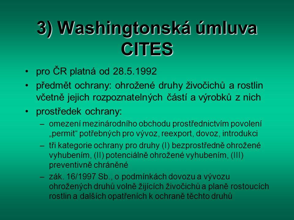 3) Washingtonská úmluva CITES pro ČR platná od 28.5.1992 předmět ochrany: ohrožené druhy živočichů a rostlin včetně jejich rozpoznatelných částí a výr