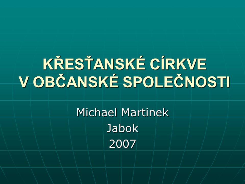 KŘESŤANSKÉ CÍRKVE V OBČANSKÉ SPOLEČNOSTI Michael Martinek Jabok2007