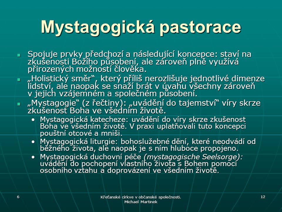 6 Křeťanské církve v občanské společnosti. Michael Martinek 12 Mystagogická pastorace Spojuje prvky předchozí a následující koncepce: staví na zkušeno
