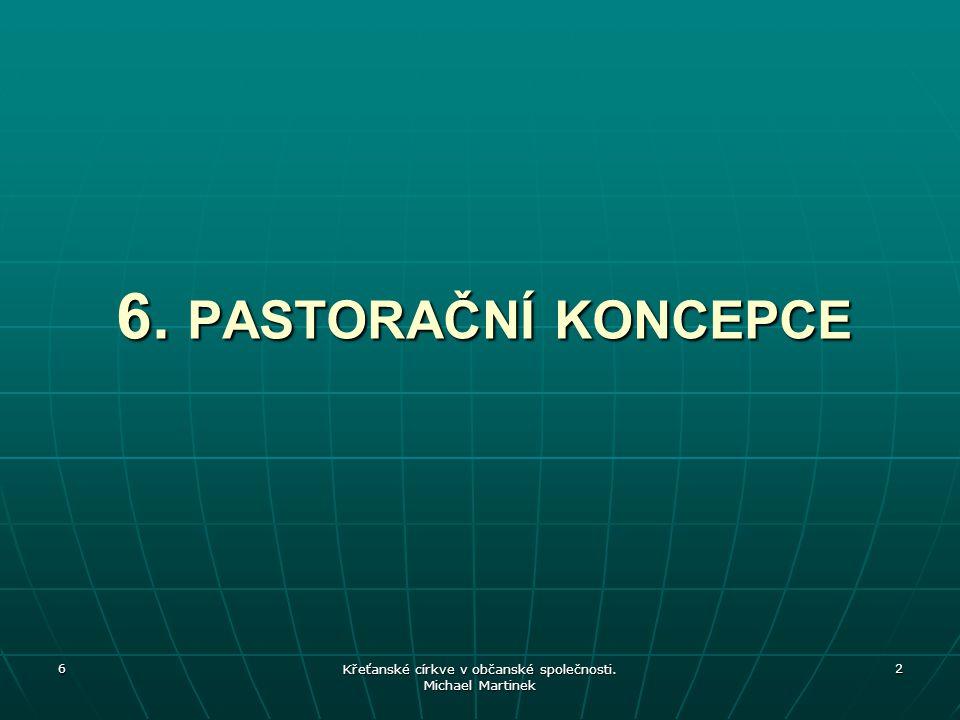 6 Křeťanské církve v občanské společnosti. Michael Martinek 2 6. PASTORAČNÍ KONCEPCE