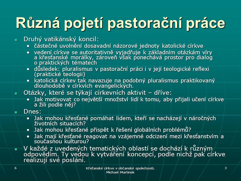 6 Křeťanské církve v občanské společnosti. Michael Martinek 3 Různá pojetí pastorační práce Druhý vatikánský koncil: Druhý vatikánský koncil: částečné