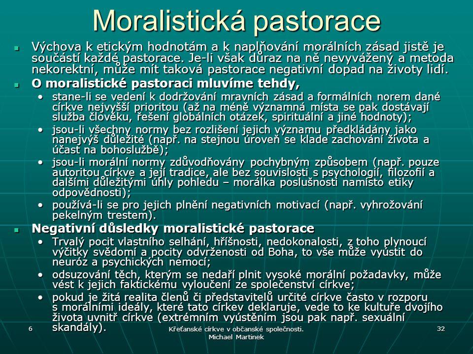 6 Křeťanské církve v občanské společnosti. Michael Martinek 32 Moralistická pastorace Výchova k etickým hodnotám a k naplňování morálních zásad jistě