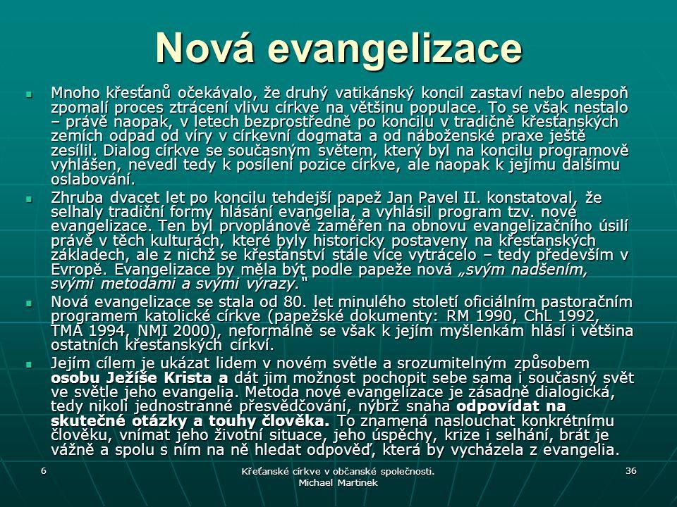 6 Křeťanské církve v občanské společnosti. Michael Martinek 36 Nová evangelizace Mnoho křesťanů očekávalo, že druhý vatikánský koncil zastaví nebo ale