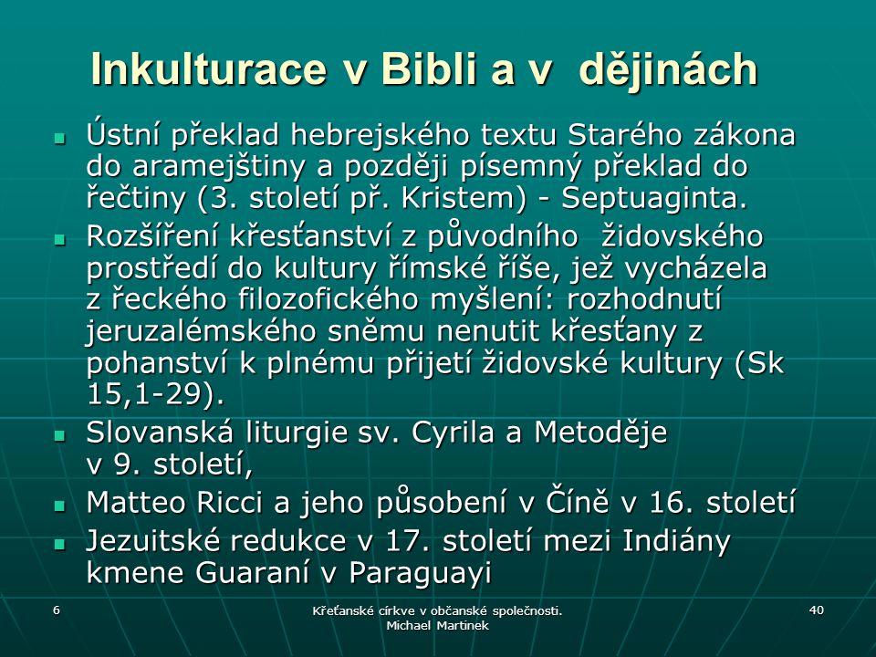6 Křeťanské církve v občanské společnosti. Michael Martinek 40 Inkulturace v Bibli a v dějinách Ústní překlad hebrejského textu Starého zákona do aram
