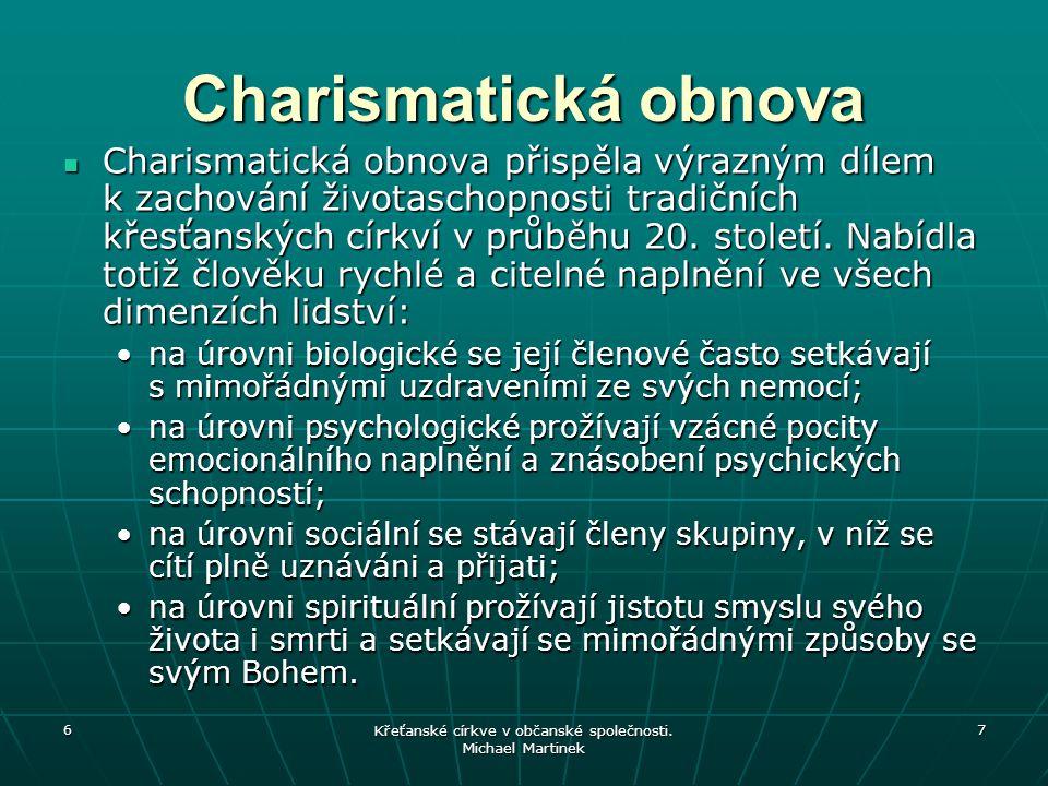 6 Křeťanské církve v občanské společnosti. Michael Martinek 7 Charismatická obnova Charismatická obnova přispěla výrazným dílem k zachování životascho