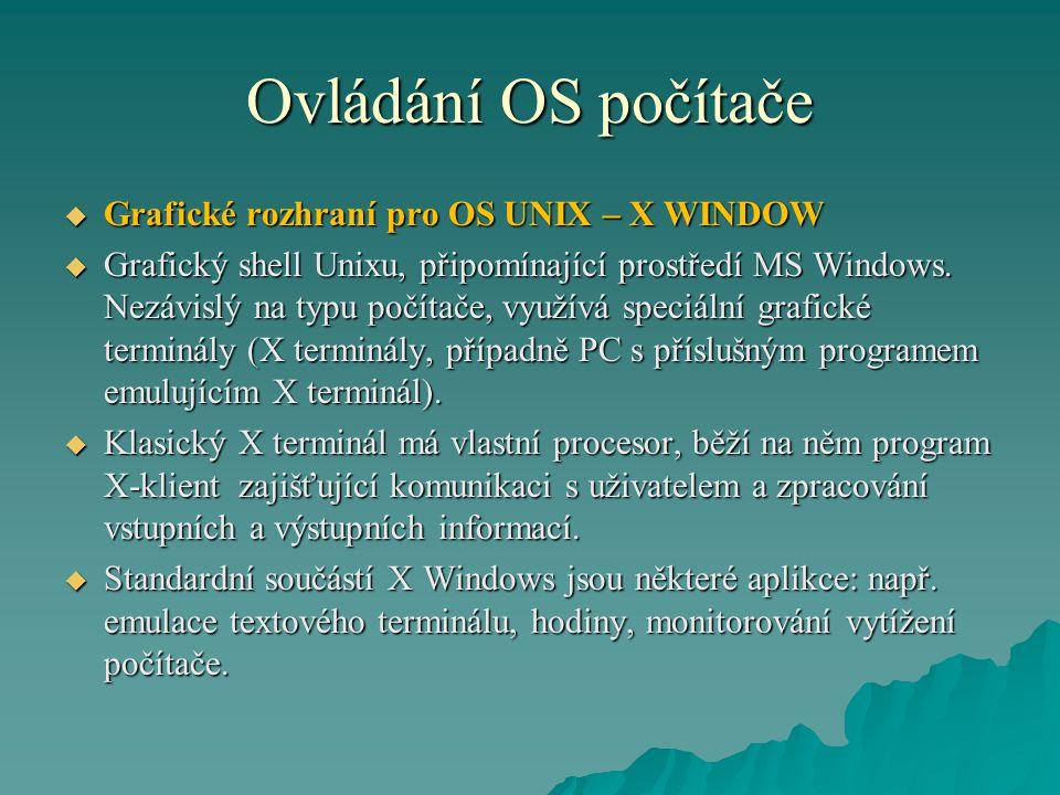 Ovládání OS počítače  Grafické rozhraní pro OS UNIX – X WINDOW  Grafický shell Unixu, připomínající prostředí MS Windows.