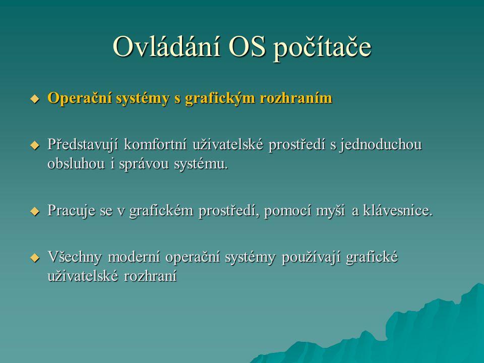 Ovládání OS počítače  Operační systémy s grafickým rozhraním  Představují komfortní uživatelské prostředí s jednoduchou obsluhou i správou systému.