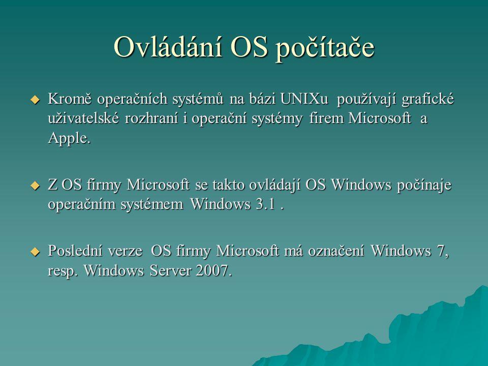Ovládání OS počítače  Kromě operačních systémů na bázi UNIXu používají grafické uživatelské rozhraní i operační systémy firem Microsoft a Apple.