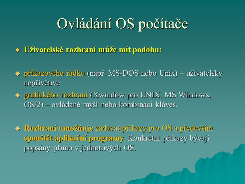 Ovládání OS počítače  Uživatelské rozhraní může mít podobu:  příkazového řádku (např.