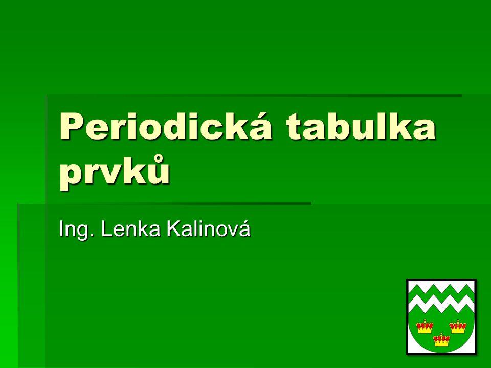 Periodický zákon  Dmitrij Ivanovič Mendělejev – ruský chemik ; uspořádal 63 známých prvků do tabulky (dle jejich vlastností)  Bohuslav Brauner – český chemik ; podílel se na úpravách periodické tabulky  Vlastnosti prvků jsou periodicky závislé na protonovém čísle (periodický zákon)