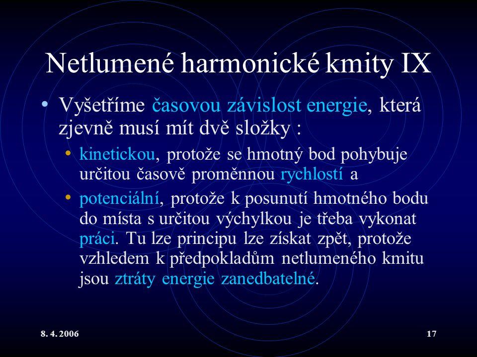 8. 4. 200617 Netlumené harmonické kmity IX Vyšetříme časovou závislost energie, která zjevně musí mít dvě složky : kinetickou, protože se hmotný bod p
