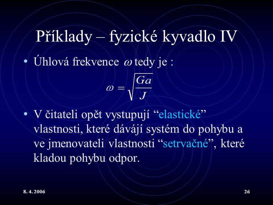 """8. 4. 200626 Příklady – fyzické kyvadlo IV Úhlová frekvence  tedy je : V čitateli opět vystupují """"elastické"""" vlastnosti, které dávájí systém do pohyb"""