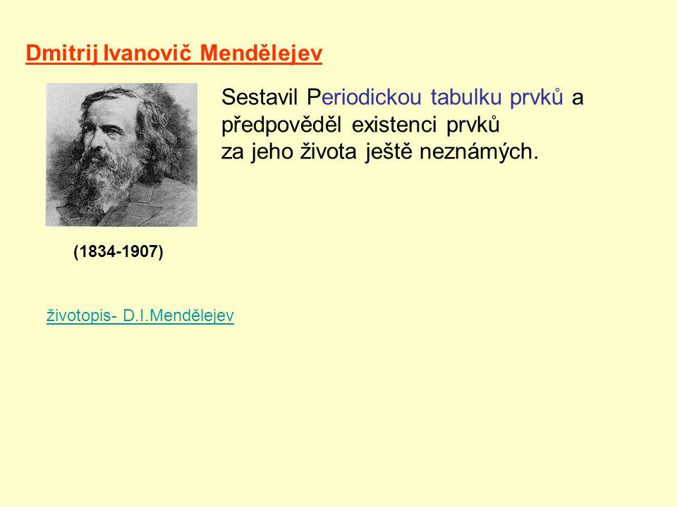 životopis- D.I.Mendělejev Dmitrij Ivanovič Mendělejev Sestavil Periodickou tabulku prvků a předpověděl existenci prvků za jeho života ještě neznámých.