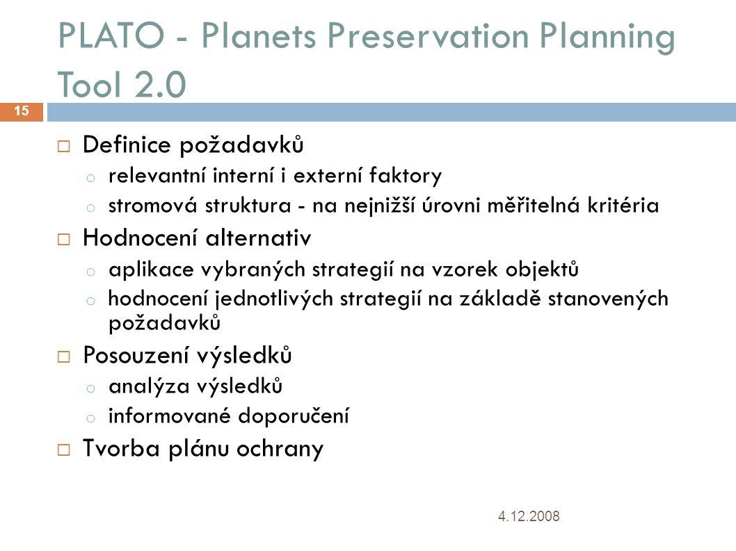 PLATO - Planets Preservation Planning Tool 2.0  Definice požadavků o relevantní interní i externí faktory o stromová struktura - na nejnižší úrovni měřitelná kritéria  Hodnocení alternativ o aplikace vybraných strategií na vzorek objektů o hodnocení jednotlivých strategií na základě stanovených požadavků  Posouzení výsledků o analýza výsledků o informované doporučení  Tvorba plánu ochrany 4.12.2008 15