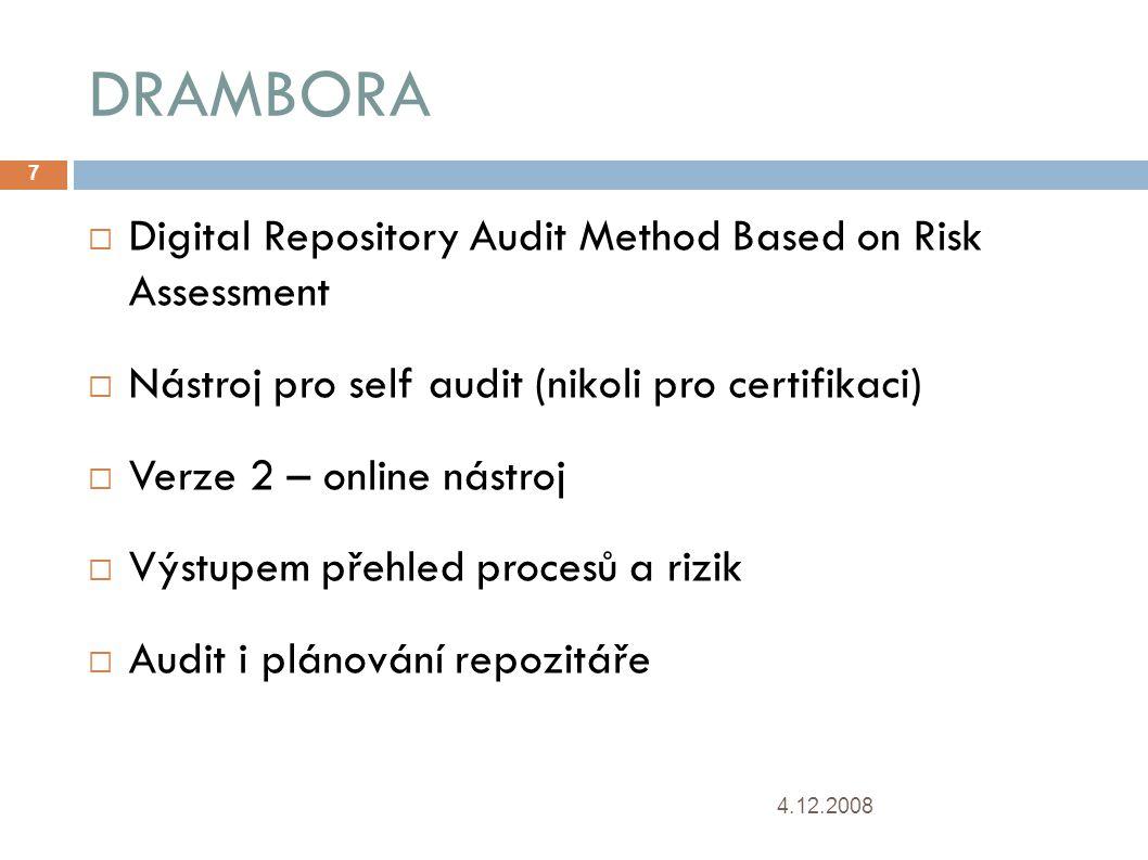 DRAMBORA 4.12.2008 7  Digital Repository Audit Method Based on Risk Assessment  Nástroj pro self audit (nikoli pro certifikaci)   Verze 2 – online nástroj  Výstupem přehled procesů a rizik  Audit i plánování repozitáře