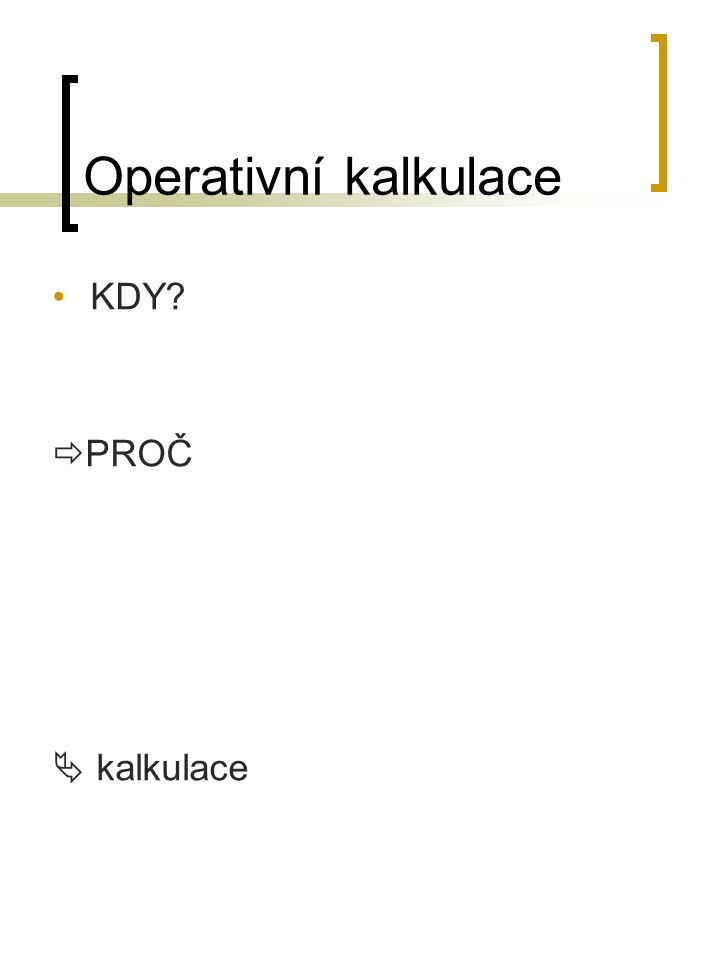 Operativní kalkulace KDY?  PROČ  kalkulace