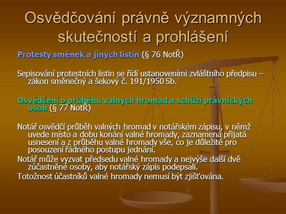 Osvědčování právně významných skutečností a prohlášení Protesty směnek a jiných listin (§ 76 NotŘ) Sepisování protestních listin se řídí ustanoveními