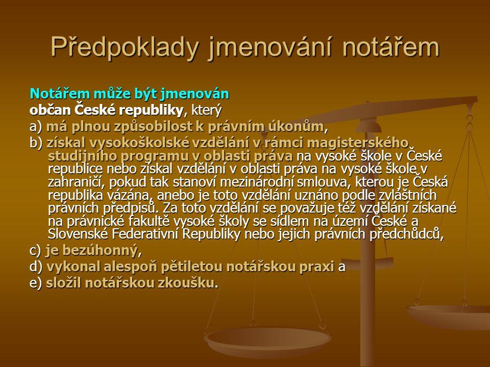 Předpoklady jmenování notářem Notářem může být jmenován občan České republiky, který a) má plnou způsobilost k právním úkonům, b) získal vysokoškolské