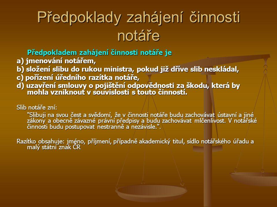 Předpoklady zahájení činnosti notáře Předpokladem zahájení činnosti notáře je a) jmenování notářem, b) složení slibu do rukou ministra, pokud již dřív
