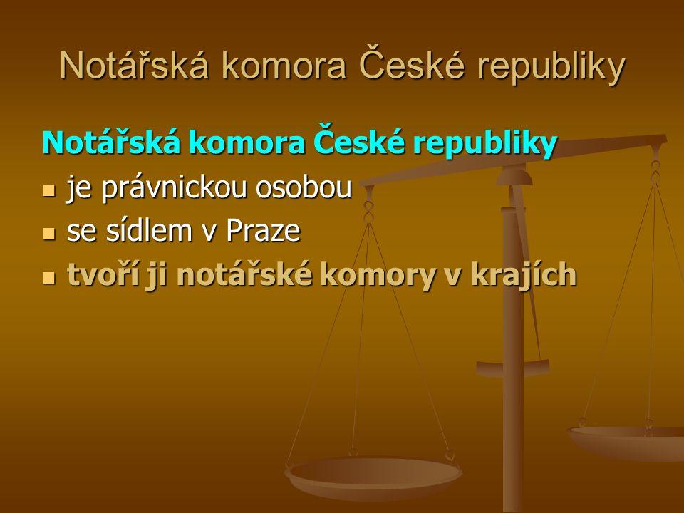 Notářská komora České republiky je právnickou osobou je právnickou osobou se sídlem v Praze se sídlem v Praze tvoří ji notářské komory v krajích tvoří