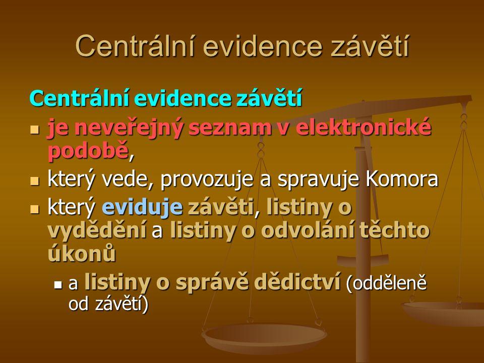 Centrální evidence závětí je neveřejný seznam v elektronické podobě, je neveřejný seznam v elektronické podobě, který vede, provozuje a spravuje Komor