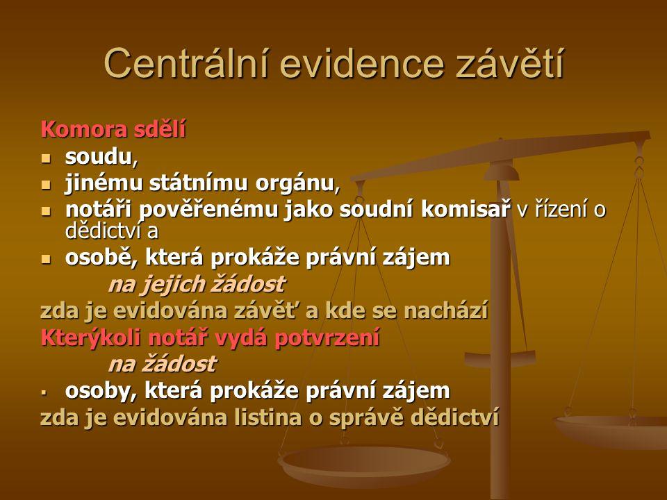 Centrální evidence závětí Komora sdělí soudu, soudu, jinému státnímu orgánu, jinému státnímu orgánu, notáři pověřenému jako soudní komisař v řízení o