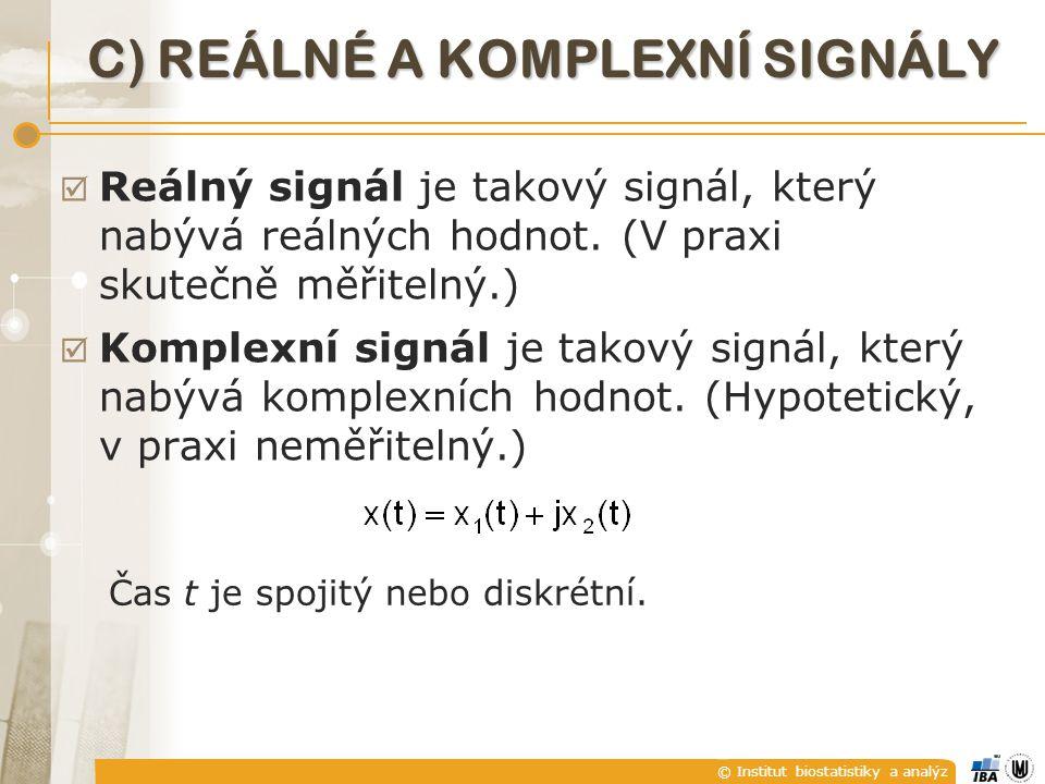 © Institut biostatistiky a analýz C) REÁLNÉ A KOMPLEXNÍ SIGNÁLY  Reálný signál je takový signál, který nabývá reálných hodnot. (V praxi skutečně měři