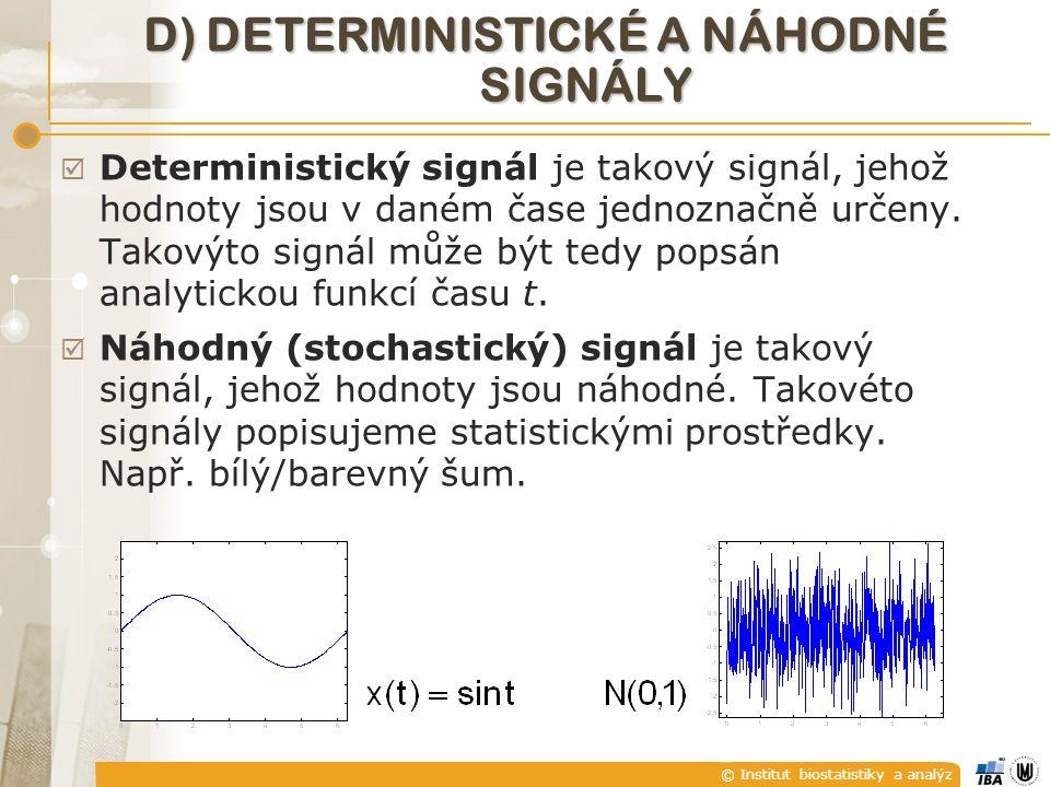 © Institut biostatistiky a analýz D) DETERMINISTICKÉ A NÁHODNÉ SIGNÁLY  Deterministický signál je takový signál, jehož hodnoty jsou v daném čase jedn