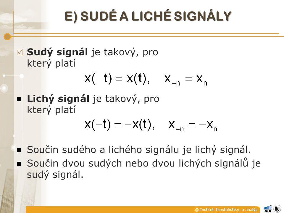 © Institut biostatistiky a analýz E) SUDÉ A LICHÉ SIGNÁLY  Sudý signál je takový, pro který platí Lichý signál je takový, pro který platí Součin sudé