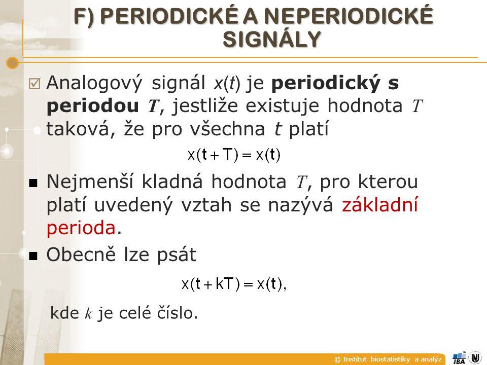 © Institut biostatistiky a analýz F) PERIODICKÉ A NEPERIODICKÉ SIGNÁLY  Analogový signál x(t) je periodický s periodou T, jestliže existuje hodnota T