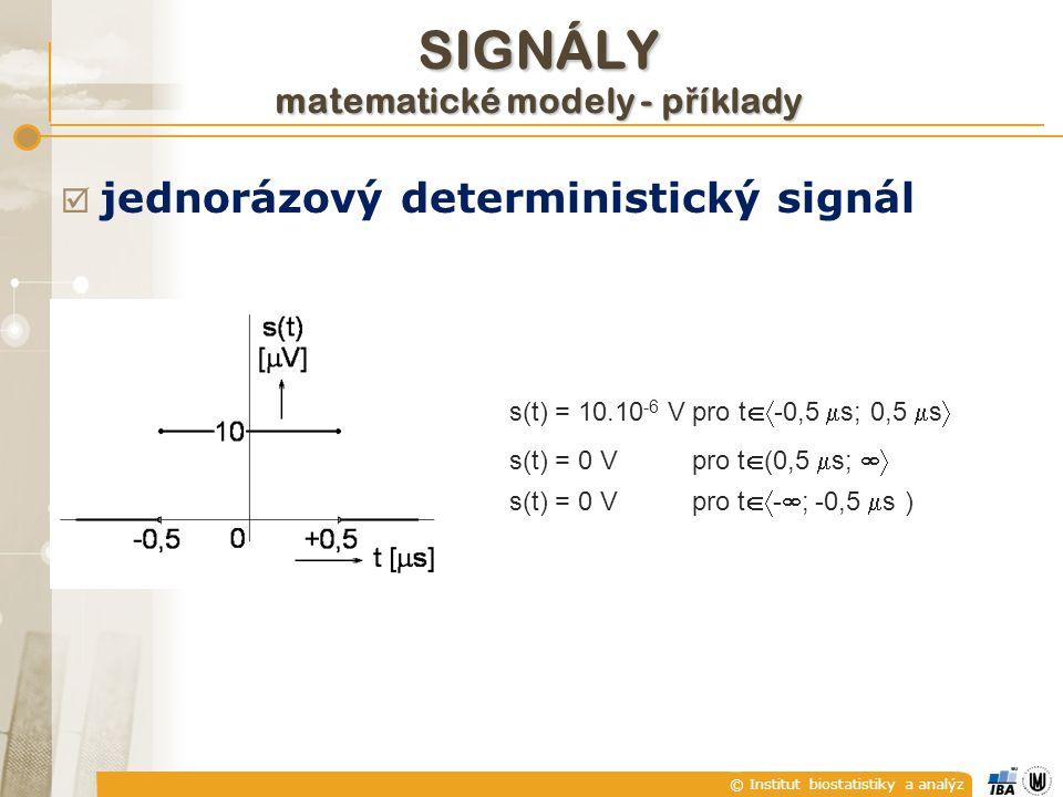 © Institut biostatistiky a analýz SIGNÁLY matematické modely - p ř íklady  jednorázový deterministický signál s(t) = 10.10 -6 V pro t  -0,5  s; 0,