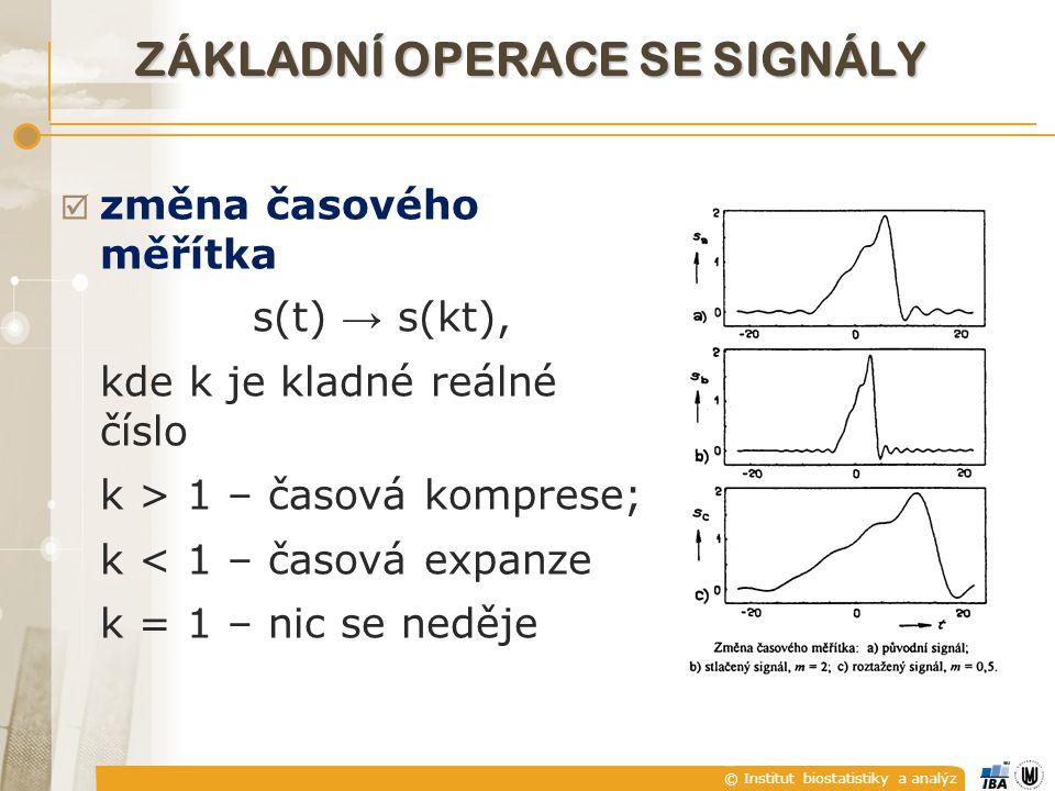 © Institut biostatistiky a analýz ZÁKLADNÍ OPERACE SE SIGNÁLY  změna časového měřítka s(t) → s(kt), kde k je kladné reálné číslo k > 1 – časová kompr