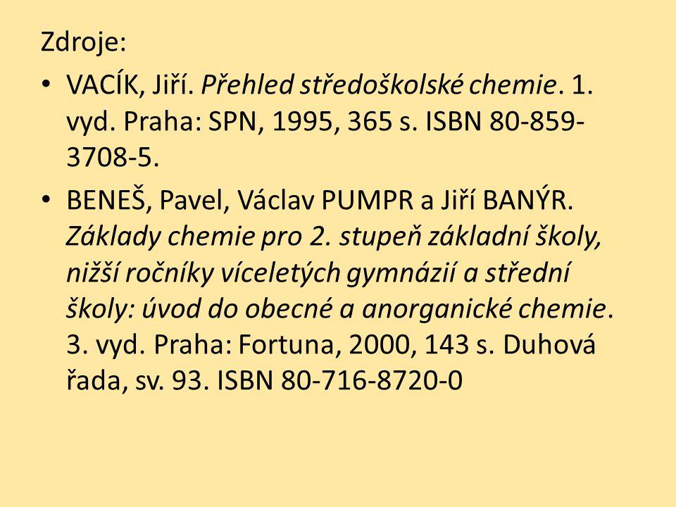 Zdroje: VACÍK, Jiří. Přehled středoškolské chemie. 1. vyd. Praha: SPN, 1995, 365 s. ISBN 80-859- 3708-5. BENEŠ, Pavel, Václav PUMPR a Jiří BANÝR. Zákl