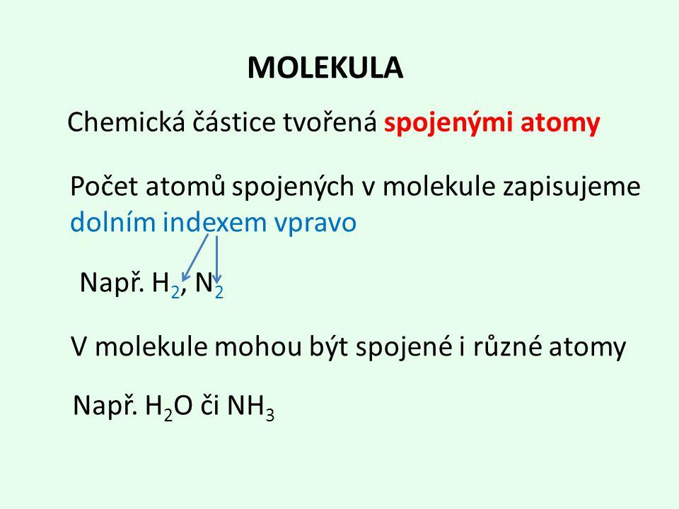 MOLEKULA Chemická částice tvořená spojenými atomy Např.