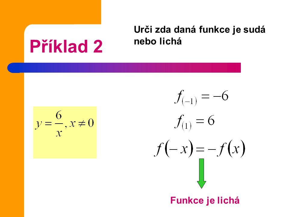 Příklad 2 Urči zda daná funkce je sudá nebo lichá Funkce je lichá