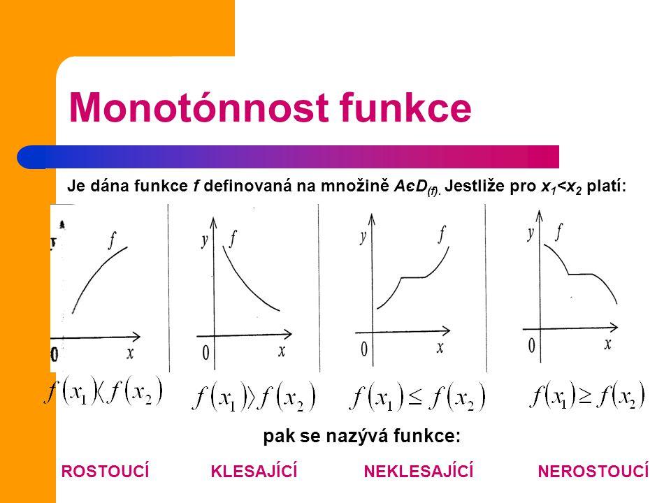 Monotónnost funkce Je dána funkce f definovaná na množině AєD (f). Jestliže pro x 1 <x 2 platí: pak se nazývá funkce: ROSTOUCÍKLESAJÍCÍNEKLESAJÍCÍNERO
