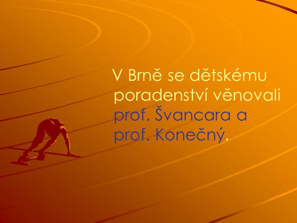 V Brně se dětskému poradenství věnovali prof. Švancara a prof. Konečný.