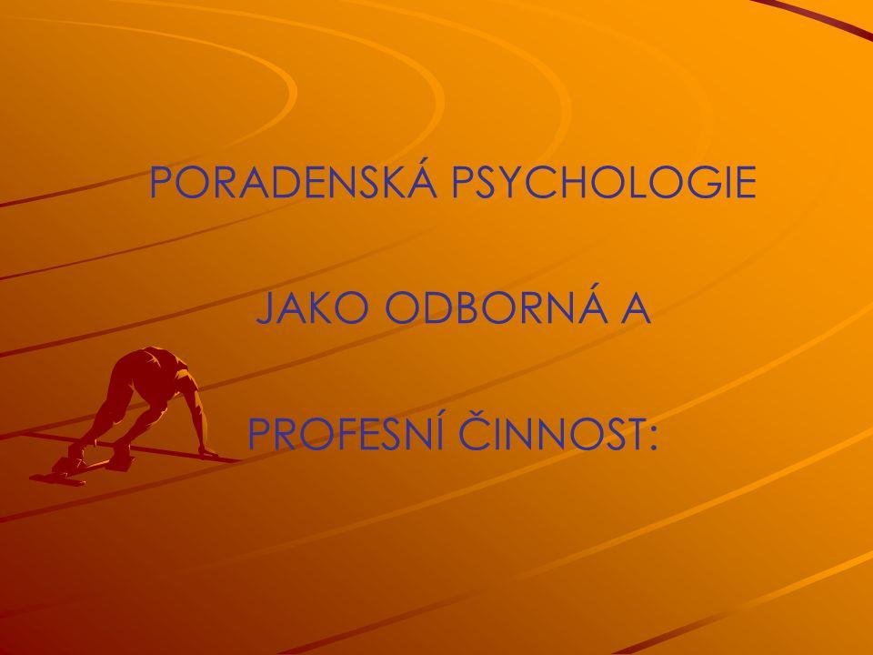 PORADENSKÁ PSYCHOLOGIE JAKO ODBORNÁ A PROFESNÍ ČINNOST: