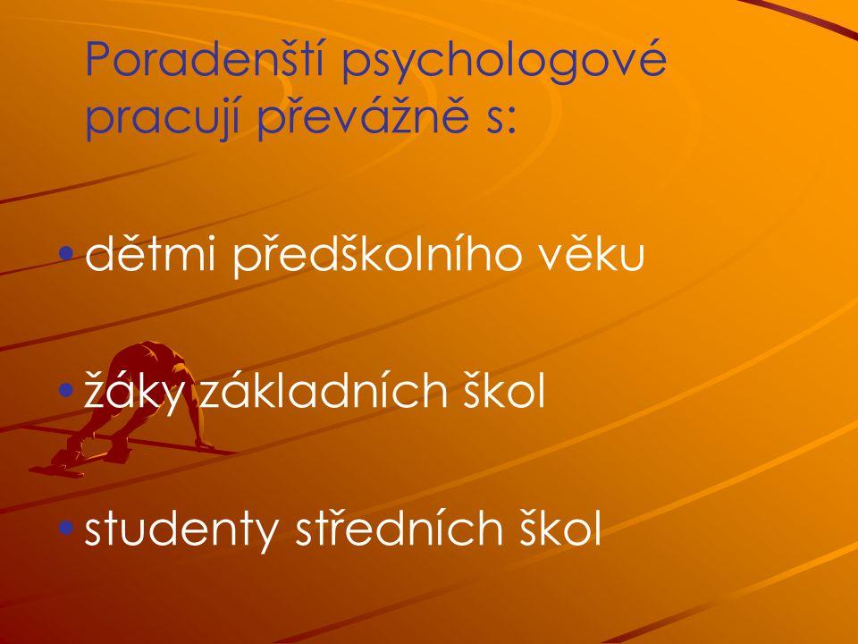 Poradenští psychologové pracují převážně s: dětmi předškolního věku žáky základních škol studenty středních škol
