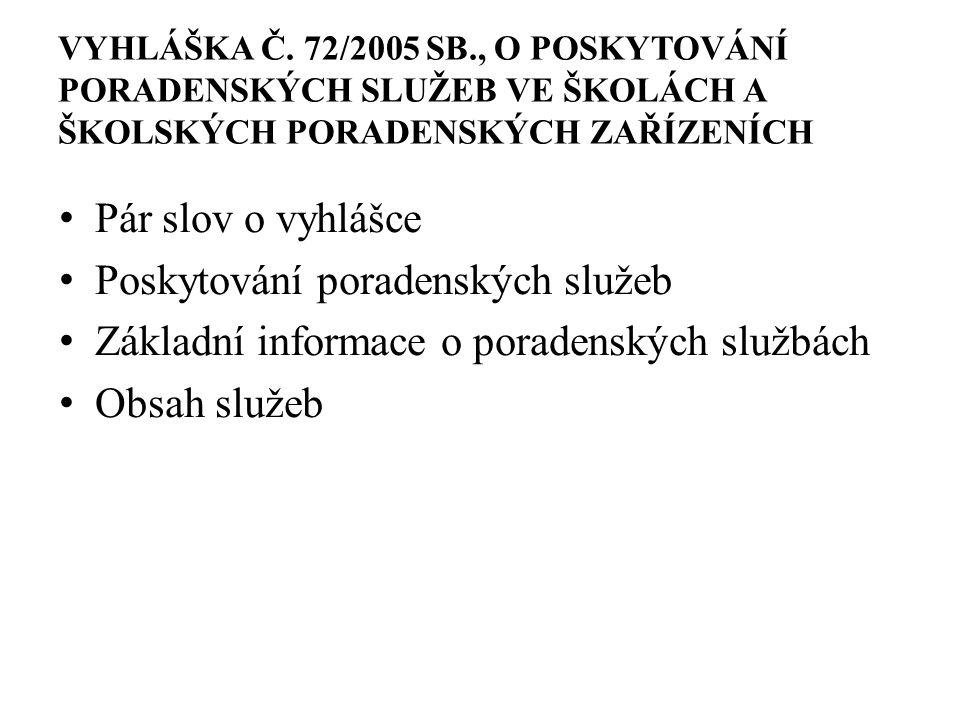VYHLÁŠKA Č. 72/2005 SB., O POSKYTOVÁNÍ PORADENSKÝCH SLUŽEB VE ŠKOLÁCH A ŠKOLSKÝCH PORADENSKÝCH ZAŘÍZENÍCH Pár slov o vyhlášce Poskytování poradenských