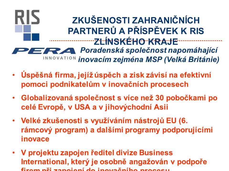 ZKUŠENOSTI ZAHRANIČNÍCH PARTNERŮ A PŘÍSPĚVEK K RIS ZLÍNSKÉHO KRAJE Úspěšná firma, jejíž úspěch a zisk závisí na efektivní pomoci podnikatelům v inovačních procesech Globalizovaná společnost s více než 30 pobočkami po celé Evropě, v USA a v jihovýchodní Asii Velké zkušenosti s využíváním nástrojů EU (6.