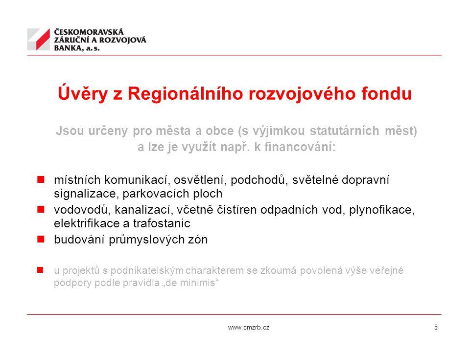 www.cmzrb.cz5 Úvěry z Regionálního rozvojového fondu Jsou určeny pro města a obce (s výjimkou statutárních měst) a lze je využít např. k financování: