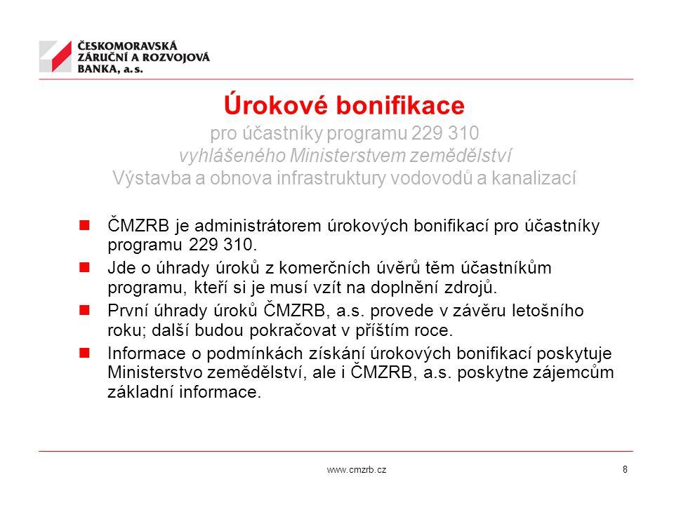 www.cmzrb.cz8 Úrokové bonifikace pro účastníky programu 229 310 vyhlášeného Ministerstvem zemědělství Výstavba a obnova infrastruktury vodovodů a kana