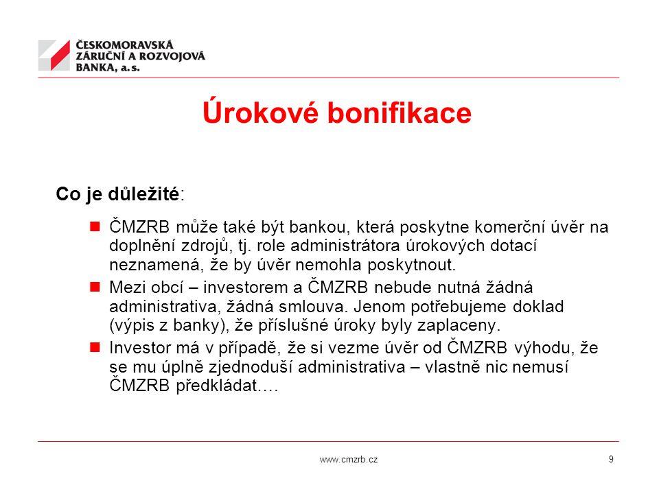 www.cmzrb.cz9 Úrokové bonifikace Co je důležité: ČMZRB může také být bankou, která poskytne komerční úvěr na doplnění zdrojů, tj. role administrátora