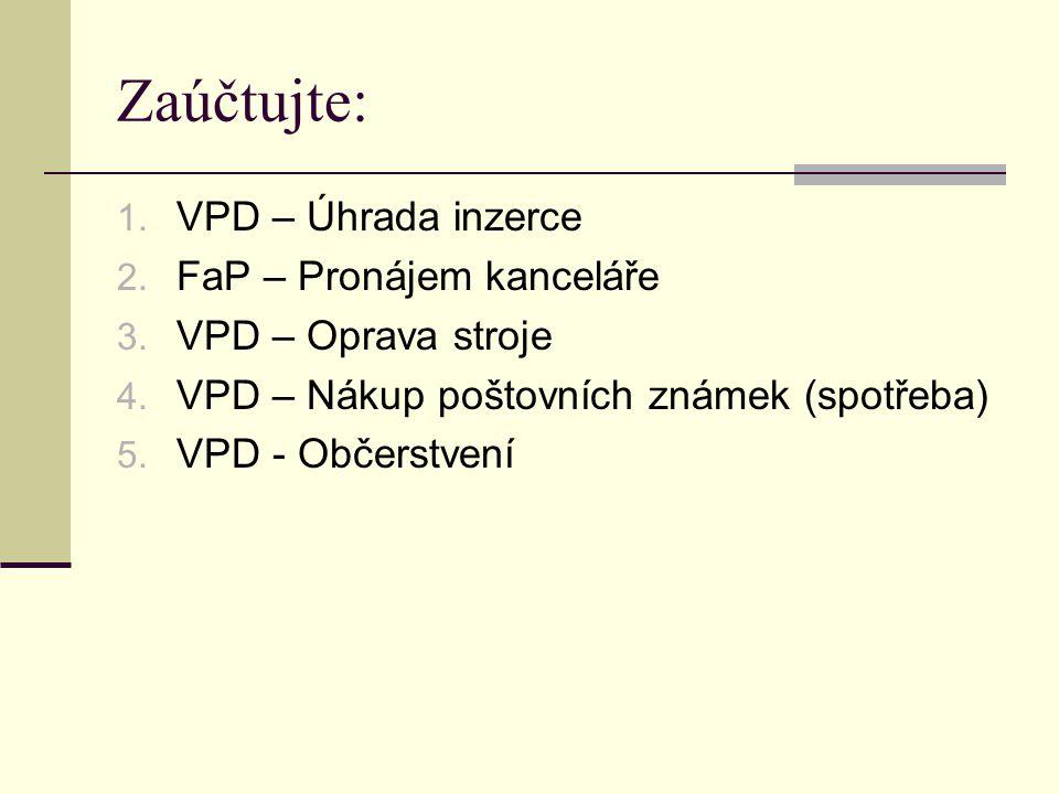 Zaúčtujte: 1. VPD – Úhrada inzerce 2. FaP – Pronájem kanceláře 3.